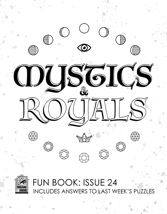 Comic-Con Museum@Home Fun Book #24: Mystics & Royals