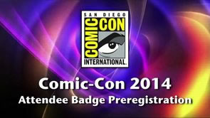 click to view the Comic-con 2014 Attendee Preregistration video