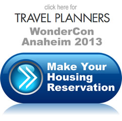 Click here to reserve your room for WonderCon Anaheim 2013