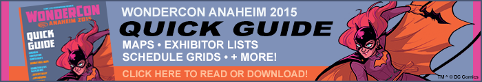 Click here to view the WonderCon Anaheim 2015 Quick Guide