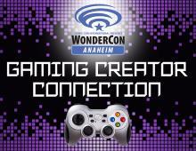 WonderCon Anaheim 2018 Presents Gaming Creator Connection