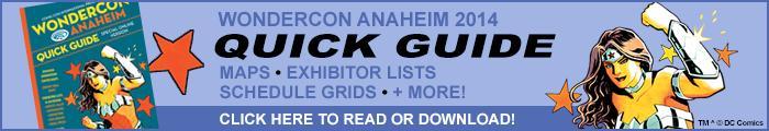 WonderCon Anaheim 2014 Quick Guide