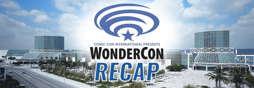 WonderCon 2016 Recap