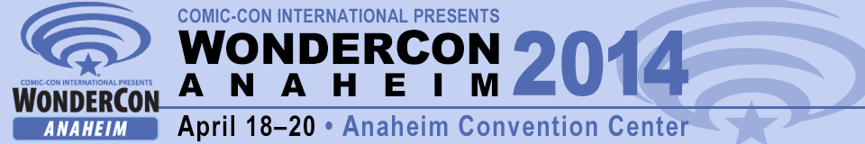 WonderCon Anaheim 2014, April 18–20, Anaheim Convention Center