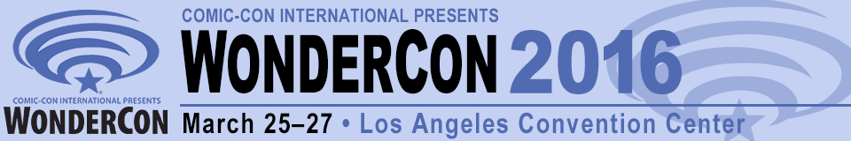 Comic-Con International Presents WonderCon 2016, March 25–27, Los Angeles Convention Center